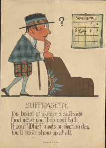 """Valentine depicting figure looking at calendar with the text """"Suffragette, you boast of women's suffrage, and what you'll do next fall. If your """"Whist"""" meets on election day, you'll ne'er show up at all"""""""