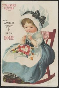 """Anti suffragette valentine card showing young girl stating """"St. Valentine's Greeting: Woman's sphere is in the Home"""""""