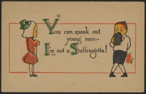 """Valentine showing a young woman telling a young man """"You can speak out young man; I'm not a Suffragette!"""""""