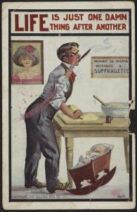 """Anti Suffrage postcard depicting a man rolling dough while rocking a baby with the text """"Life is just one damn thing after another"""""""